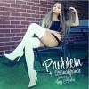 Ariana Grande Problem