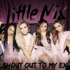 little mix shout out to my ex